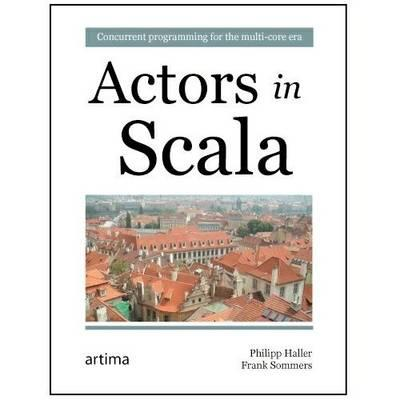 Actors in Scala By Haller, Philipp/ Sommers, Frank